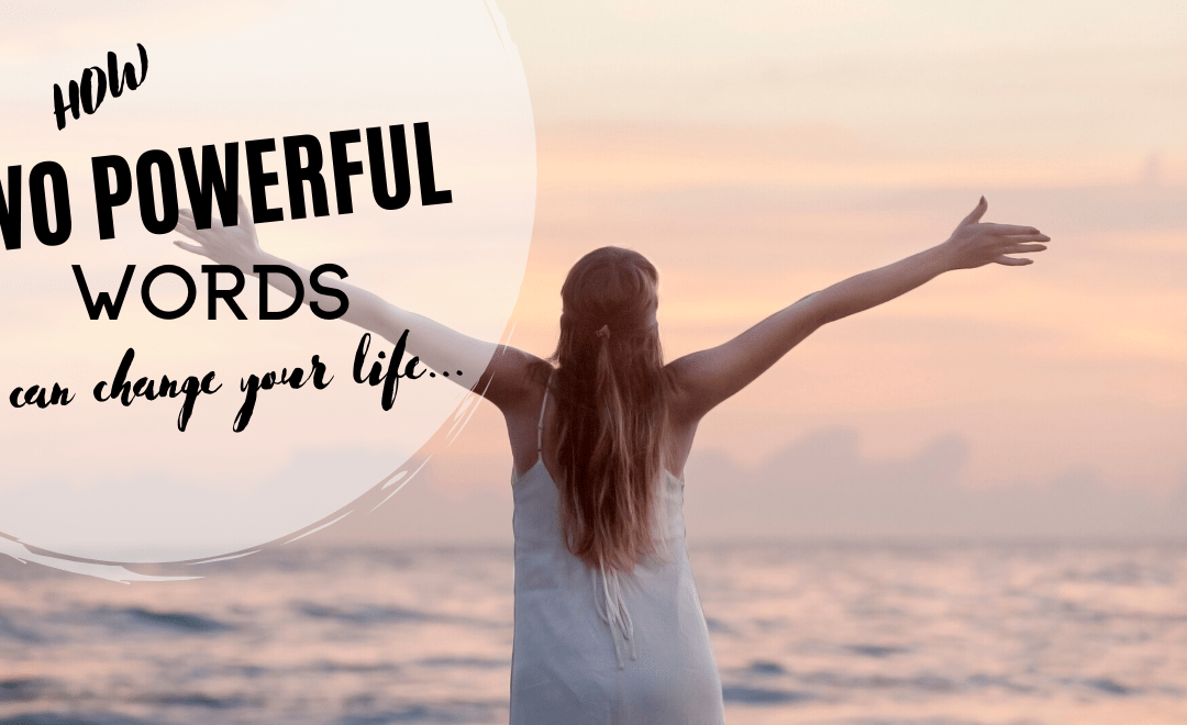How Two Powerful Words Can Change Your Life