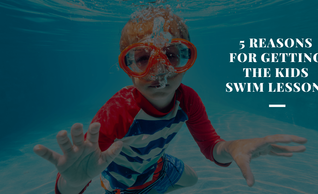 5 Important Reasons to Get the Kids In Swimming Lessons