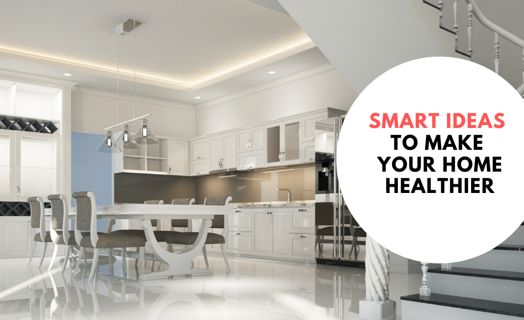 Smart Ideas to Make Your Home Healthier