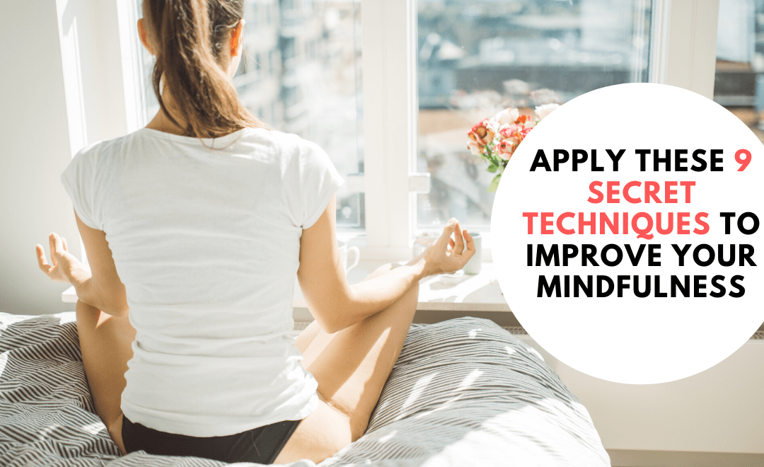Apply these 9 Secret Techniques to Improve Mindfulness