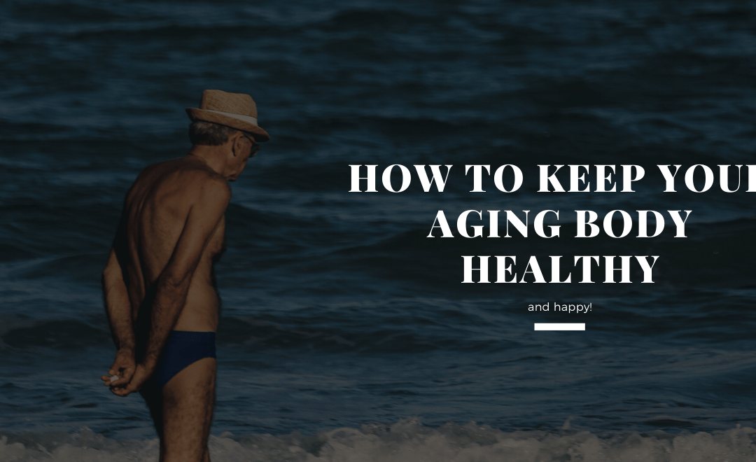 how to keep your aging body healthy