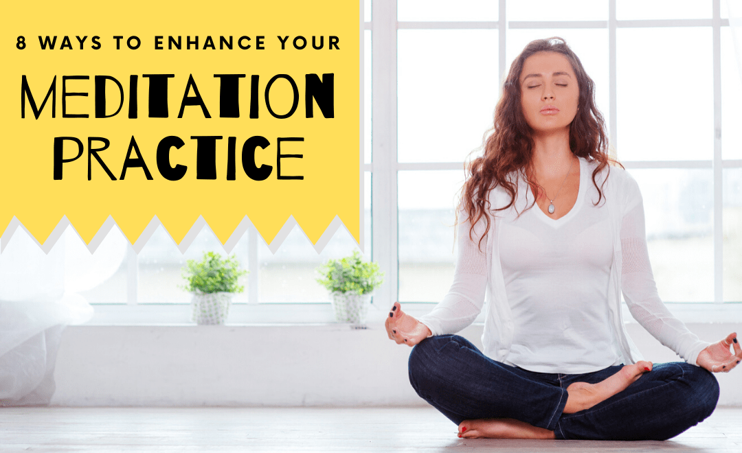 8 Easy Ways to Enhance Your Meditation Practice