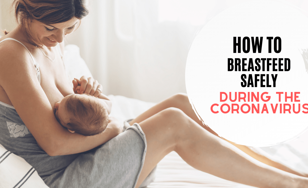 How to Breastfeed Safely During the Coronavirus