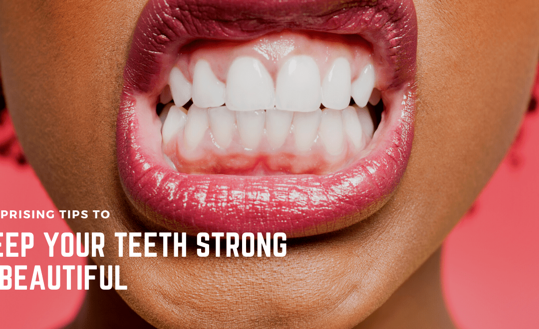 Surprising Diet Tips To Keep Your Teeth Strong and Beautiful