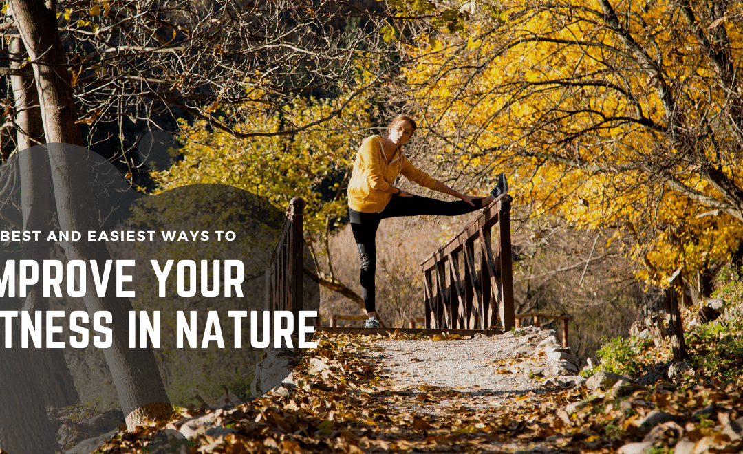 The Best and Easiest Ways to Improve Your Fitness in Nature