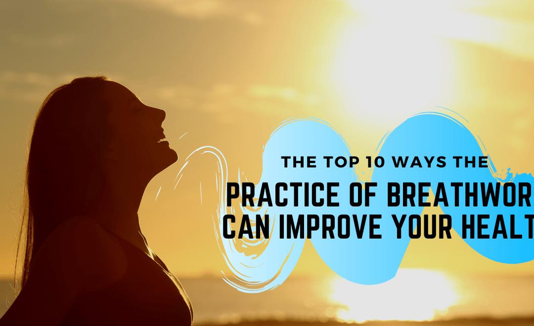 Top 10 Ways the Practice of Breathwork Can Improve Your Health