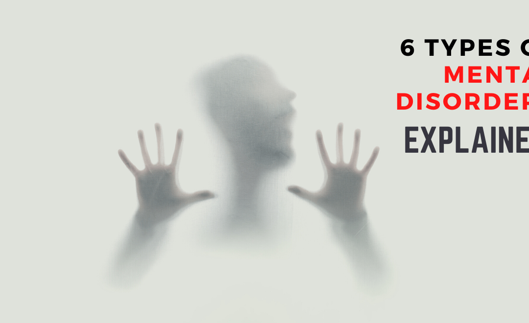 6 Types of Mental Health Disorders Explained