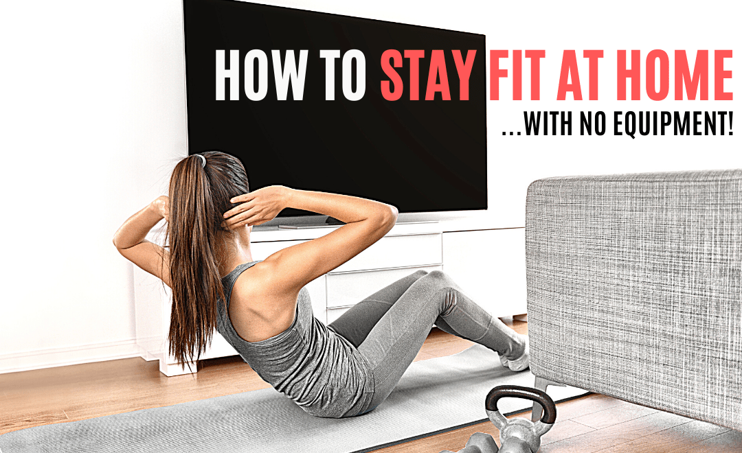 How To Stay Fit At Home With No Equipment