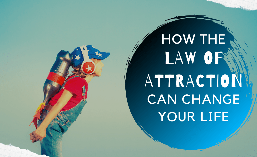 How the Law of Attraction Can Change Your Life