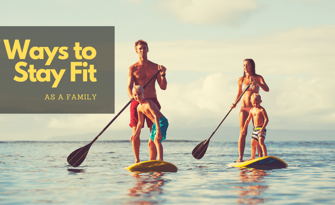 7 Ways to Stay Fit Together as a Family