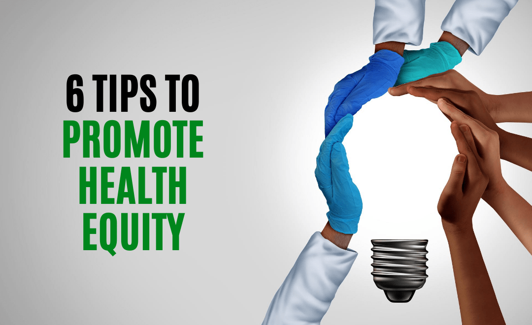 6 Tips to Promote Health Equity among Communities