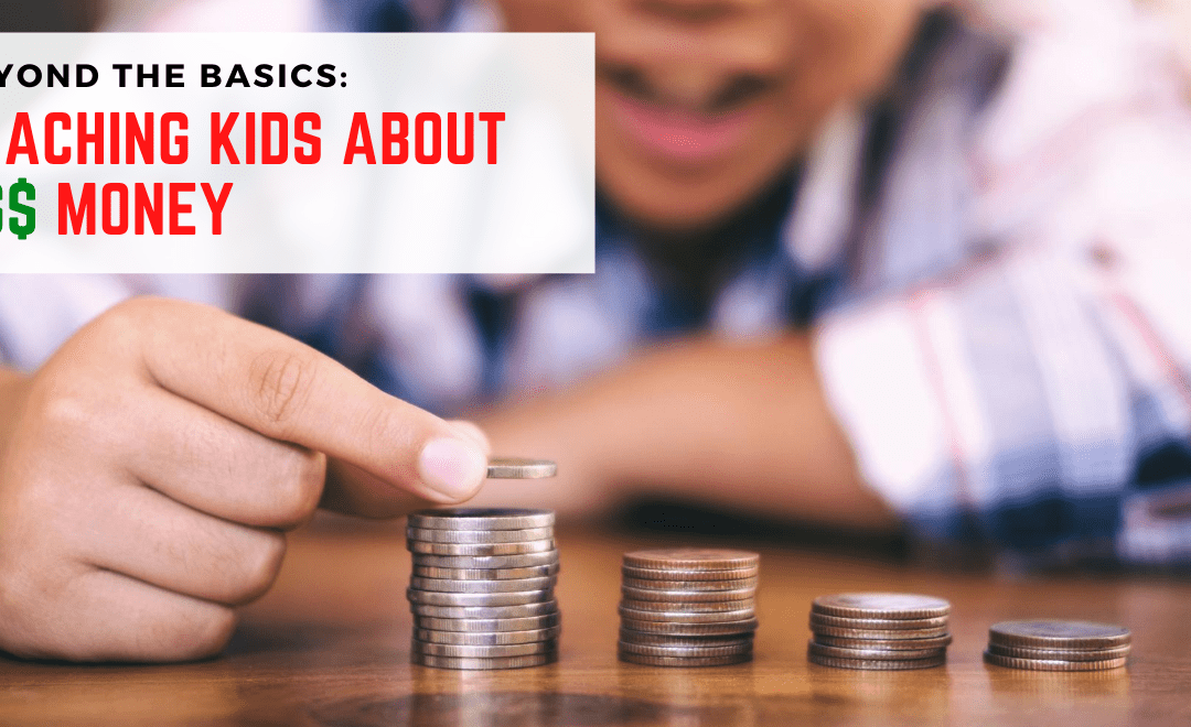 Beyond the Basics: 7 Steps to Teaching Kids About Money