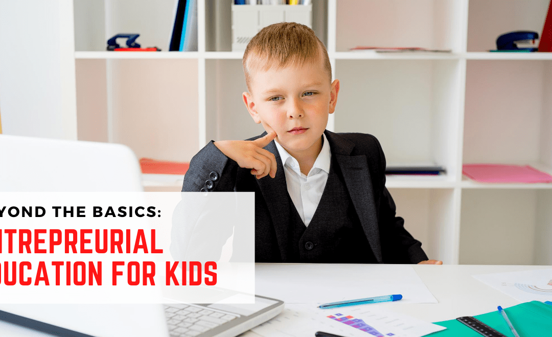 How to Educate Kids to be Entrepreneurs