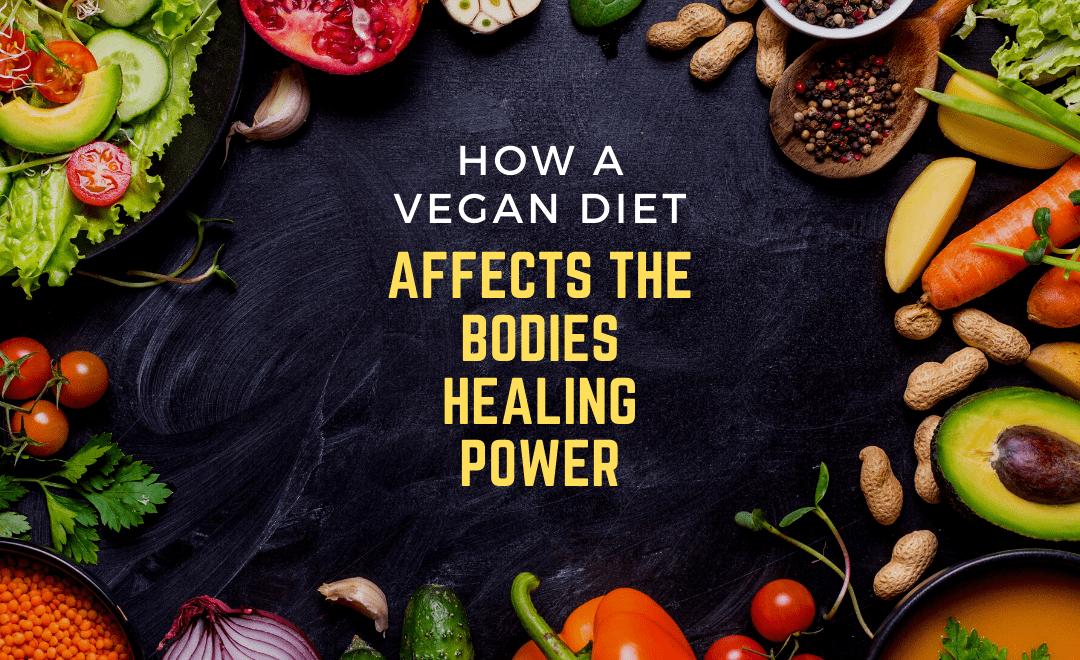 How A Vegan Diet Affects The Bodies Healing Power