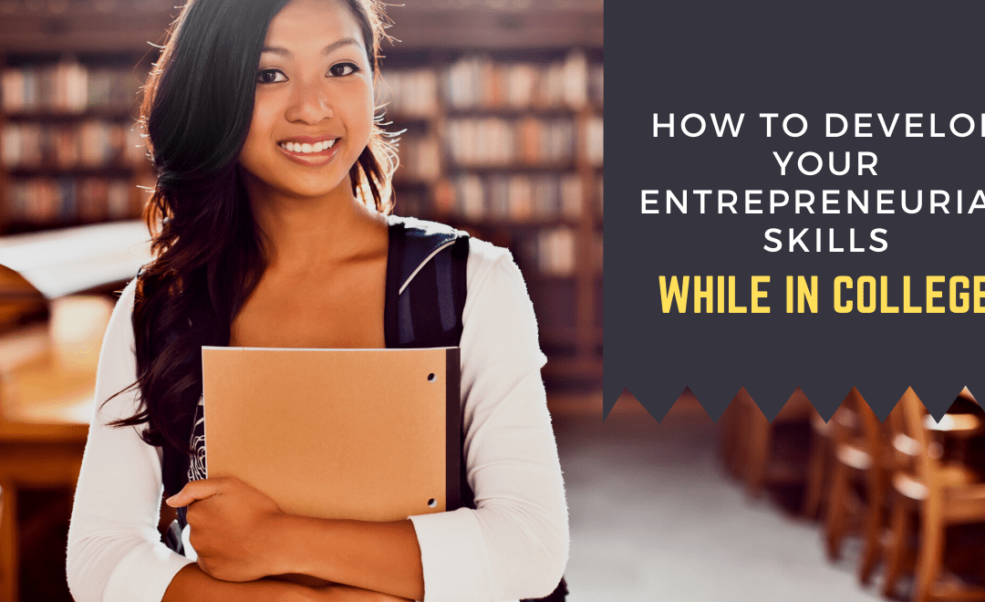 How to Develop Entrepreneurial Skills While in College