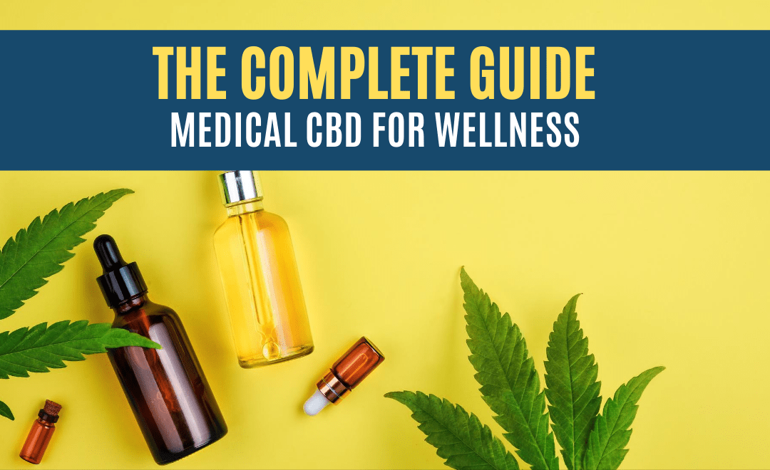 The Complete Guide to Medical CBD for Wellness