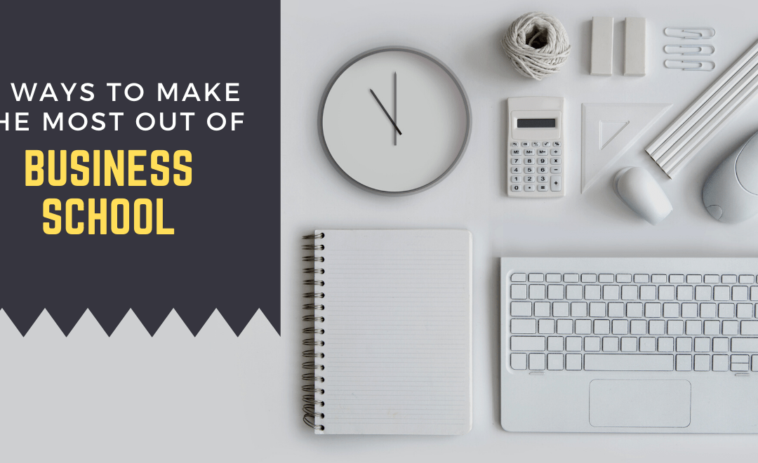 11 Ways to Make the Most Out of Business School