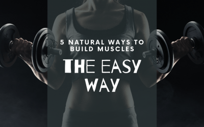 5 Natural Ways to Build Muscles the Easy Way