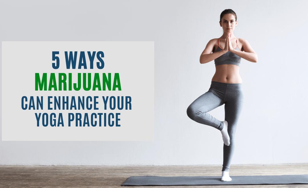 5 Ways Marijuana Can Enhance Your Yoga Practice