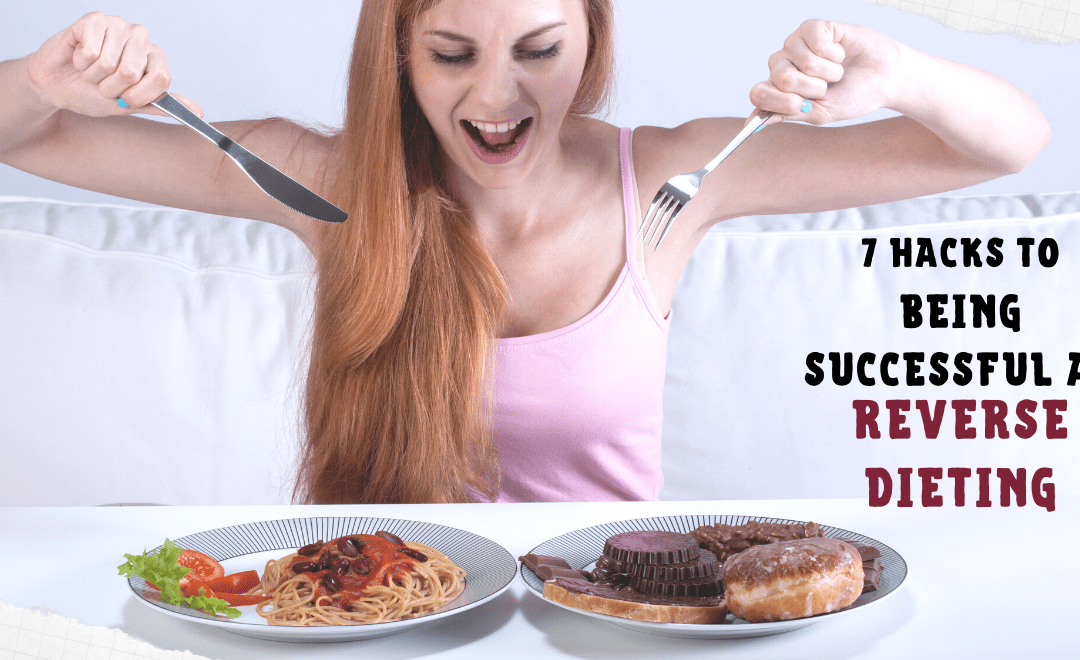 7 Hacks to Being Successful at Reverse Dieting