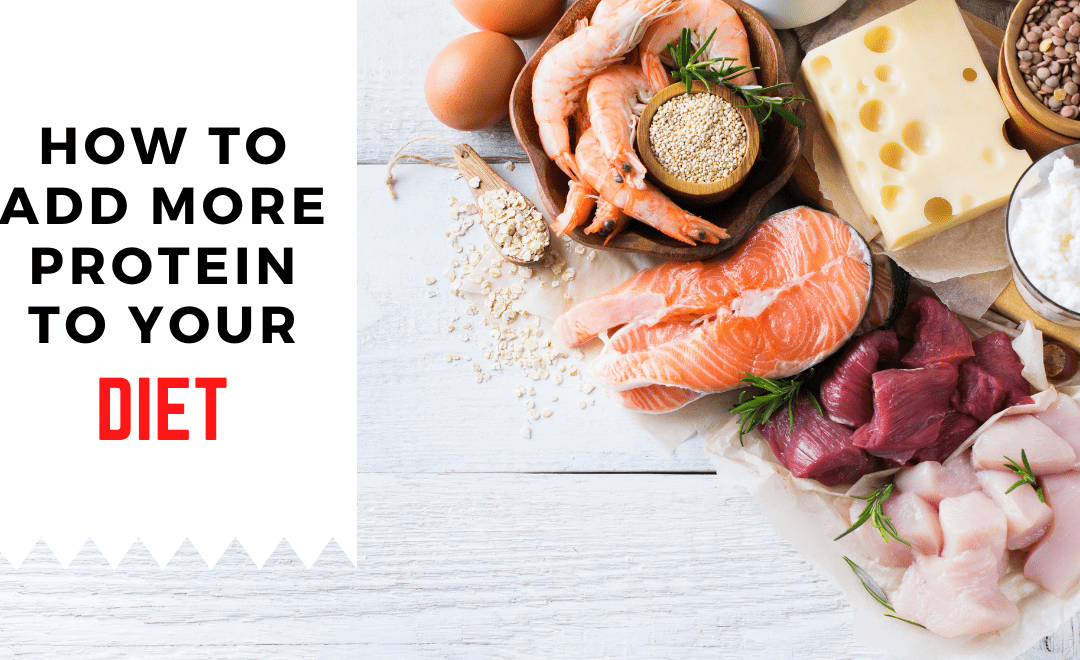 How to Add More Protein to Your Diet and Live a Healthier Life