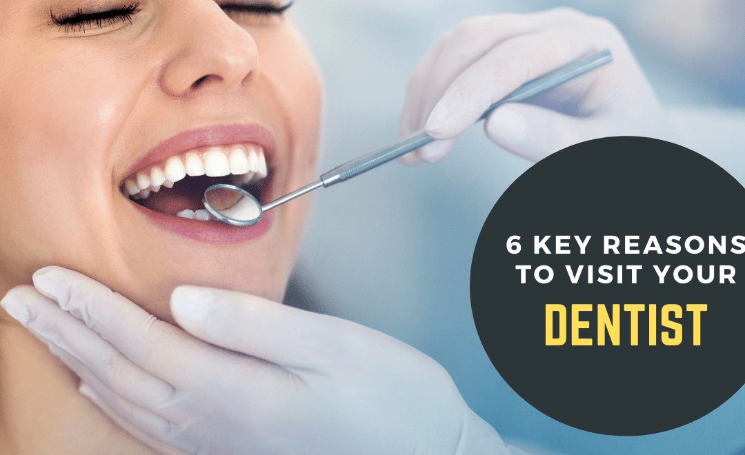 6 Reasons Why You Should Visit the Dentist Regularly