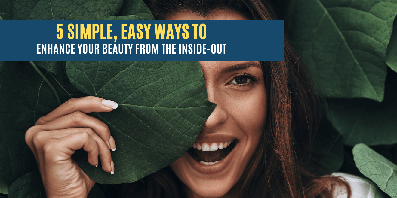 5 Simple Ways To Enhance Your Natural Beauty
