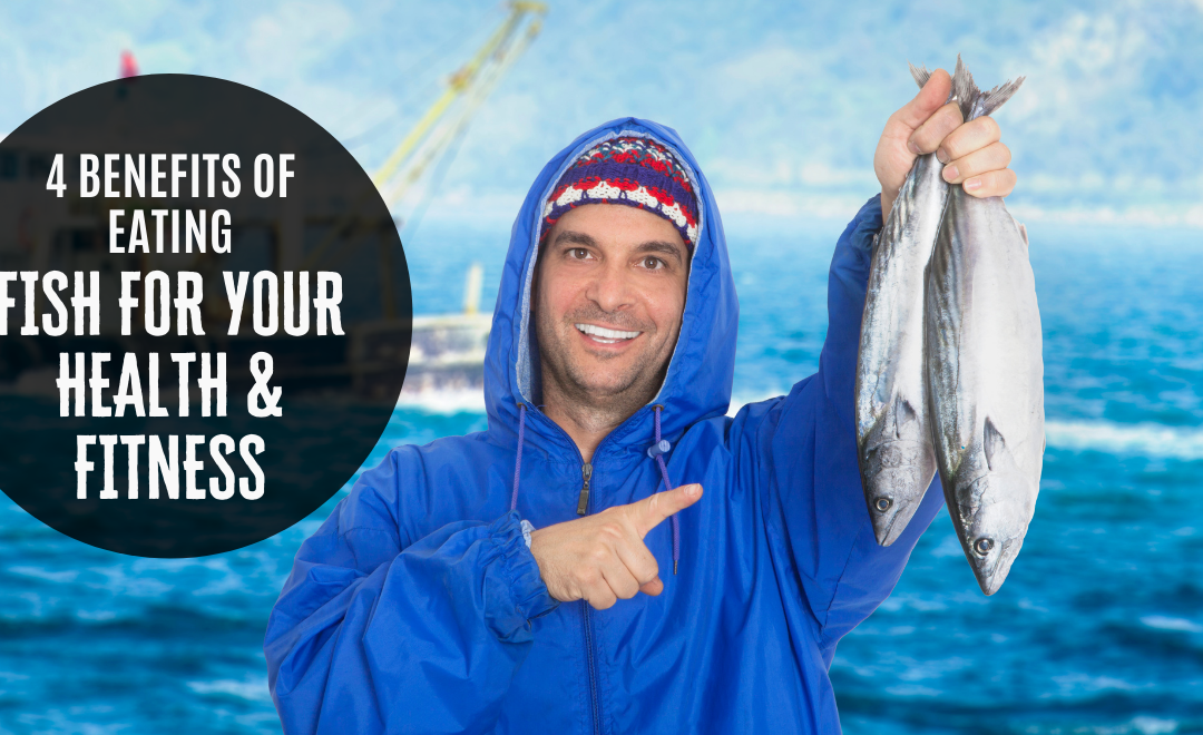 The Top 4 Benefits of Eating Fish for Health and Fitness