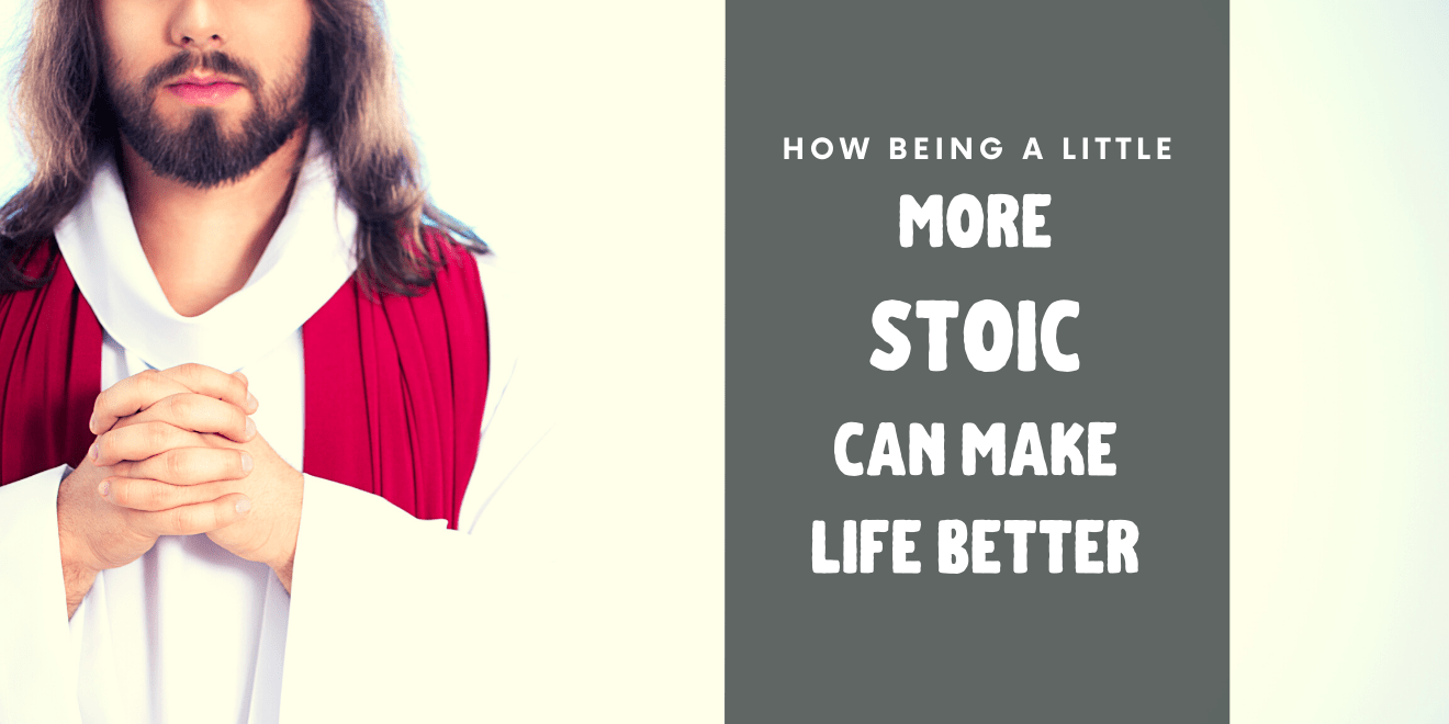 How Being a Little more Stoic Makes Life Better