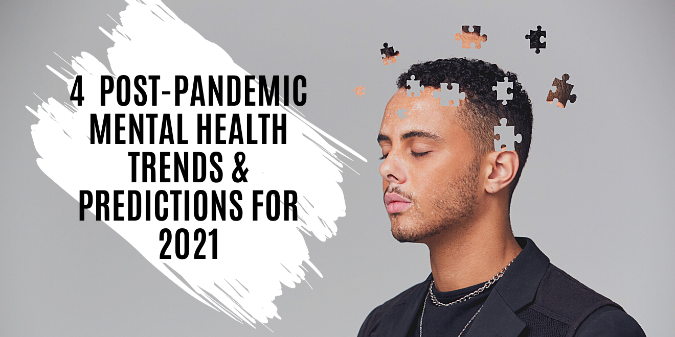 4 Post Pandemic Mental Health Trends and Predictions For 2021