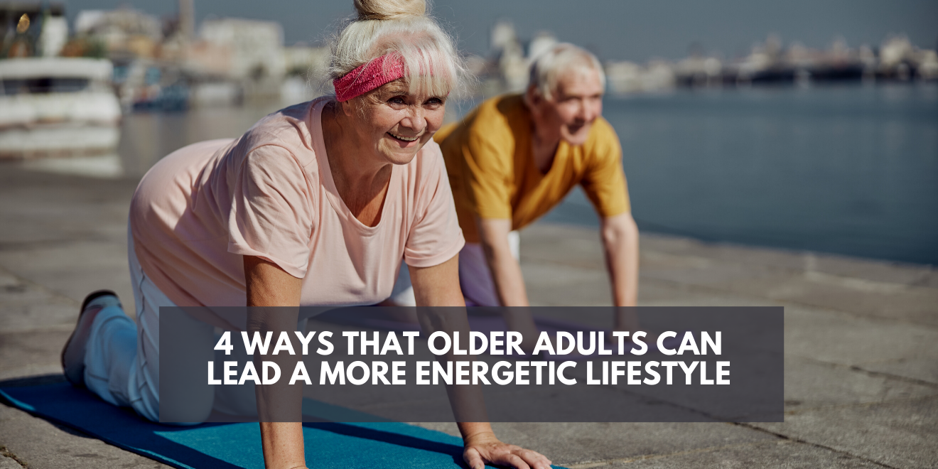 4 Ways that Older Adults Can Lead a More Energetic Lifestyle