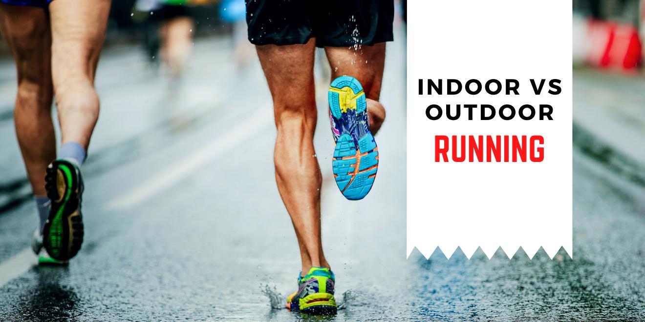 Indoor Versus Outdoor Running The Differences