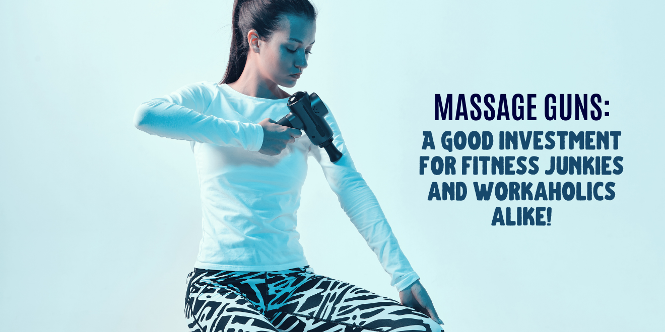 Massage Guns - A Good Investment for Fitness Junkies and Workaholics
